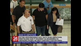 24 Oras: Dating Maguindanao Gov. Datu Sajid Ampatuan, hinatulang guilty...