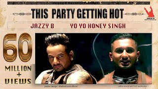 This Party Gettin Hot | Jazzy B | Yo Yo Honey Singh | Official Full Music Video | Worldwide Premiere