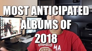 Most Anticipated Albums Of 2018!