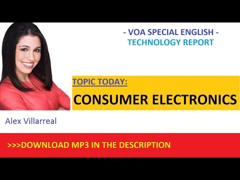 VOA LEARNING ENGLISH - CONSUMER ELECTRONICS - VOA SPECIAL ENGLISH MP3 AND TEXT DOWNLOAD