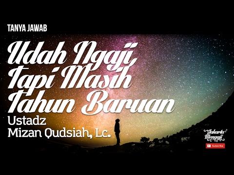 Tanya Jawab : Udah Ngaji, Tapi Masih Tahun Baruan - Ustadz Mizan Qudsiah, Lc.