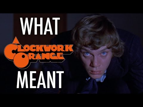 A Clockwork Orange - What It All Meant
