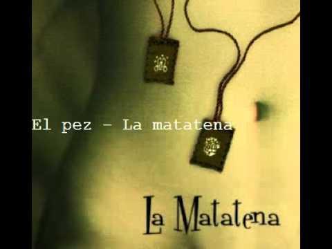 La Matatena - El Pez
