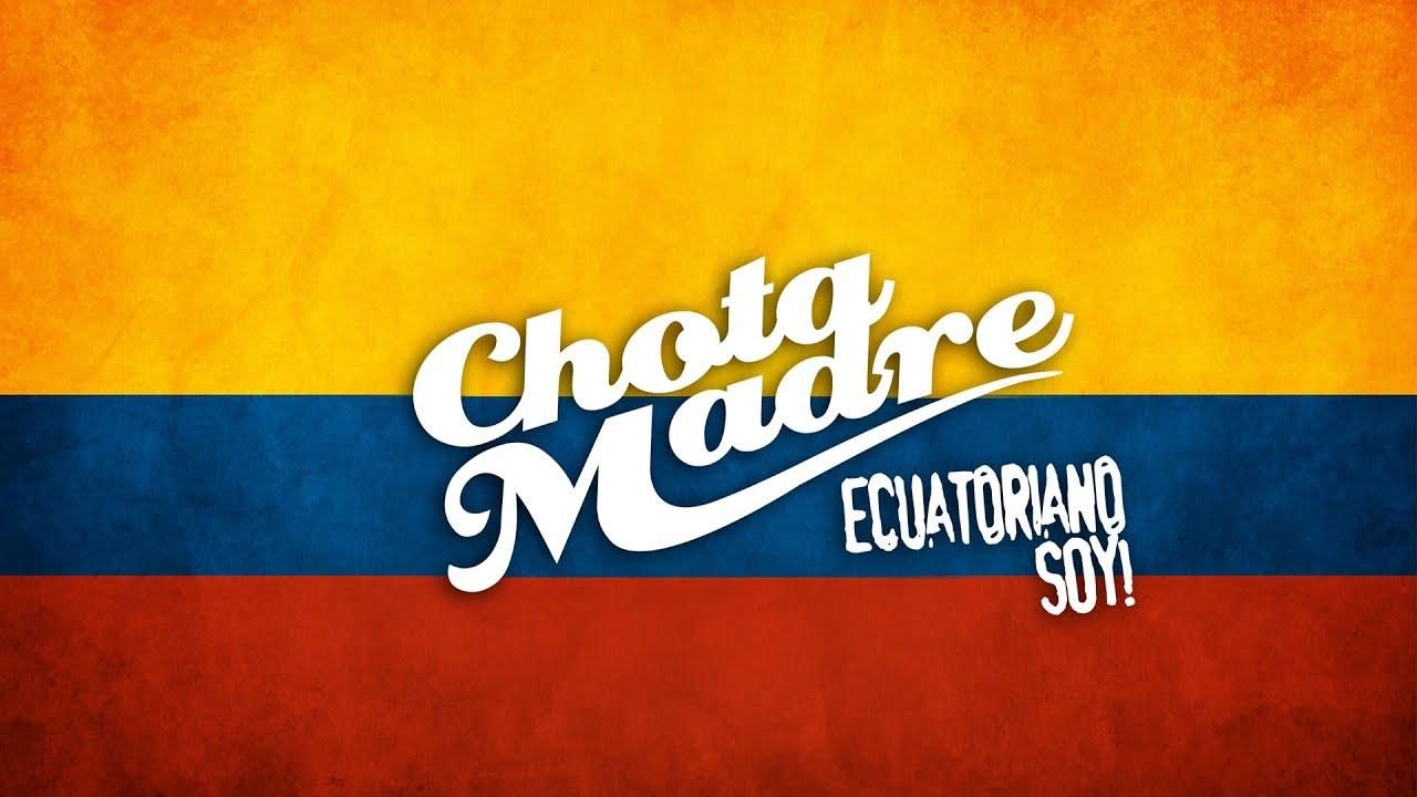 Chota madre quot ecuatoriano soy quot ecuador bomba ecuatoriana youtube