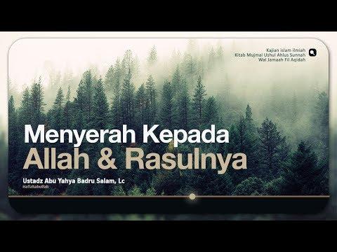 Menyerah Kepada Allah dan Rasul-Nya | Ustadz Abu Yahya Badru Salam, Lc