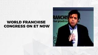World Franchise Congress on ET Now
