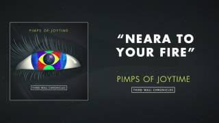 Pimps of Joytime - Neara To Your Fire