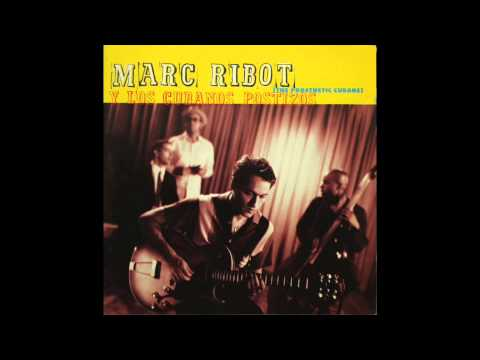 Marc Ribot y Los Cubanos Postizos - The Prosthetic Cubans [Full album]