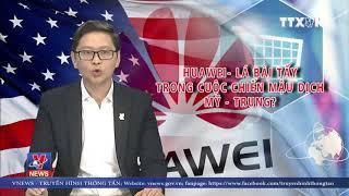 Huawei – Lá bài tẩy trong cuộc chiến mậu dịch Mỹ Trung?