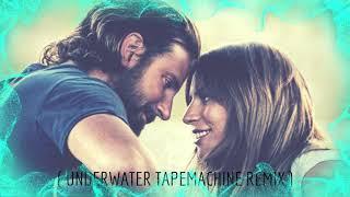 Lady Gaga, Bradley Cooper - Shallow(Underwater Tapemachine REMIX)