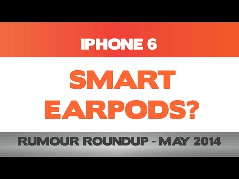 iPhone 6 - FINAL Design leaked? Smart Apple EarPods? - May 2014 Rumour Round-Up