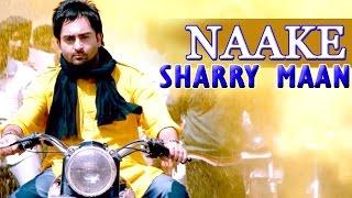 Naake - Sharry Maan || Latest New Punjabi Songs 2015 || Lokdhun Punjabi