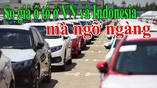 So giá ô tô ở VN và Indonesia mà ngỡ ngàng