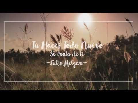 Julio Melgar - Tú Haces Todo Nuevo (Lyric Video Oficial)