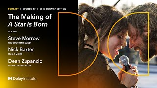 The Making of A Star Is Born - 2019 Oscars® | Dolby Institute Podcast | Dolby