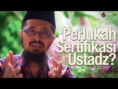 Ceramah Singkat: Perlukah Sertifikasi Ustadz ? - Ustadz Dr. Muhammad Arifin Badri, MA.