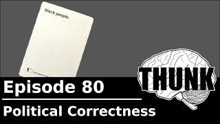 THUNK - 80. Political Correctness