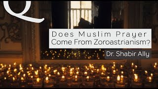 Video: Does the Muslim Prayer come from Zoroastrianism? - Shabir Ally