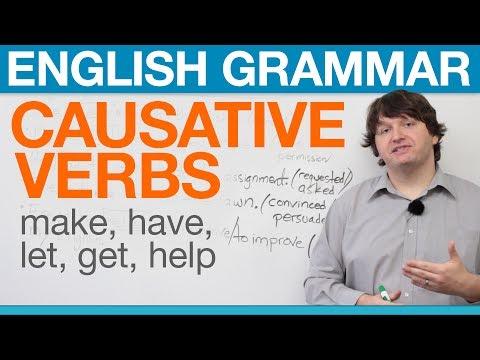 English Grammar: Causative Verbs: Make, Have, Let, Get, Help