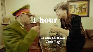 [ 1 HOUR ] Tết nhà bà Hoan - Vanh Leg