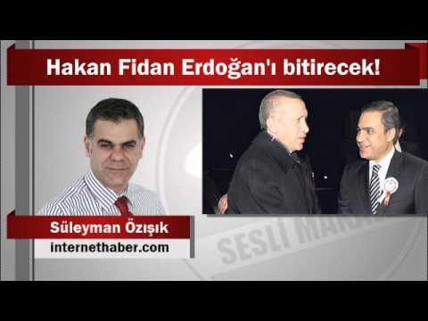 Süleyman Özışık : Hakan Fidan Erdoğan'ı bitirecek!