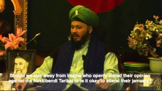 Q&A: Should We Stay Away From Imams Who Openly Stated Their Opinions Against Naksibendi Tariqat?