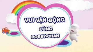 VUI VẬN ĐỘNG CÙNG BOBBY-CHAN