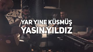 Yasin Yildiz  - YAR YiNE KüSMüS  - 2015- Orginal Video