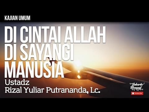 Kajian Islam : Di Cintai Allah Di Sayangi Manusia - Ustadz Rizal Yuliar Putrananda, Lc.
