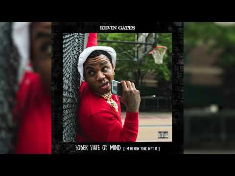 Kevin Gates - Sober State Of Mind (I'm In New York Witt It) [Official Audio]
