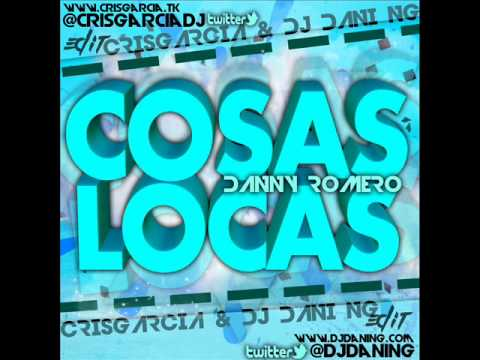 Danny Romero - Cosas Locas (Dj Dani NG & Cris Garcia Edit)