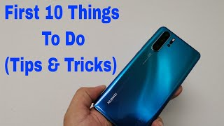 First 10 Things To Do On The Huawei P30 & P30 Pro Out Of The Box (EMUI 9.1 10 Tips & Tricks)