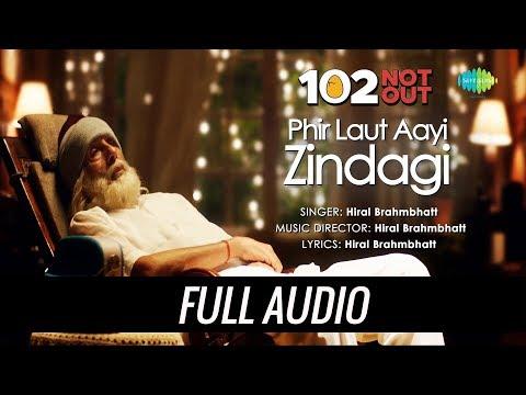 Phir Laut Aayi Hai Zindagi | Audio | 102 Not Out | Amitabh Bachchan | Rishi Kapoor |Hiral Brahmbhatt