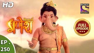 Vighnaharta Ganesh - Ep 250 - Full Episode - 6th August, 2018