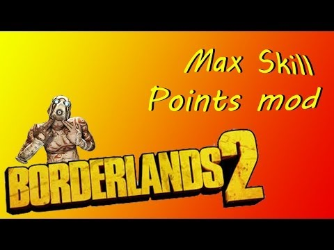 Borderlands 2 Max Skill Points Mod *Tutorial*