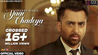 Yaar Chadeya Sharry Mann Rav Hanjra Snappy Official Audio E3uk Records