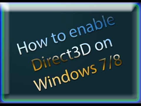 How to enable Direct3D (Windows 7)