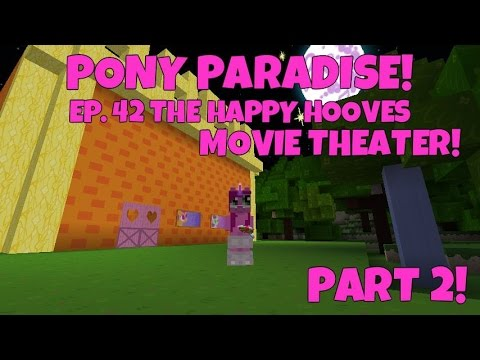 Pony Paradise! Ep.42 The Happy Hooves Movie Theater! Part 2!