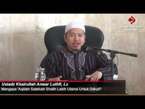 Mengapa 'Aqidah Salafush Shalih Lebih Utama Untuk Diikuti? #4 - Ustadz Khairullah Anwar Luthfi, Lc