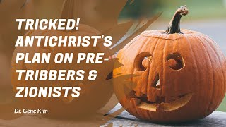TRICKED! Antichrist's Plan on Pre-Tribbers & Zionists - Dr. Gene Kim
