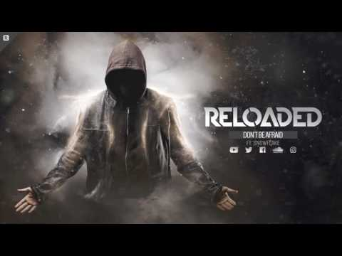 Reloaded ft. Snowflake - Don't Be Afraid (Official HQ Preview)