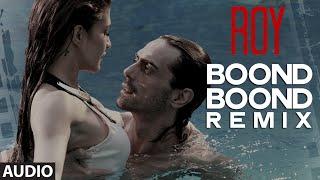 'Boond Boond' Remix   Roy   Ankit Tiwari   T-SERIES