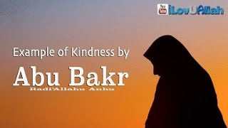 Example Of Kindness By Abu Bakr (ra) | *Emotional Reminder*