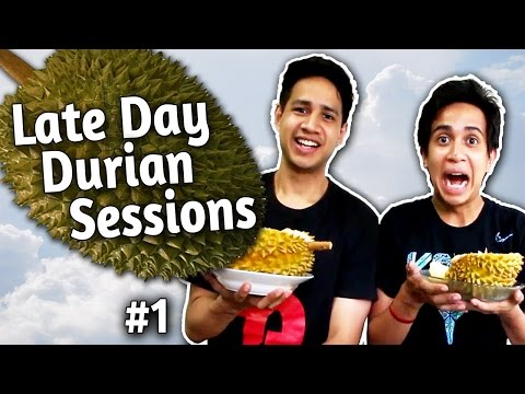 Late Day Durian Sessions #1