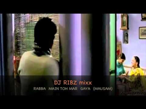 DJ RIBZ (DANCE MIXX) - RABBA MAIN TOH MAR GAYA (MAUSAM).mov