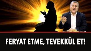 Halil DÜLGAR - Feryat Etme, Tevekkül Et!