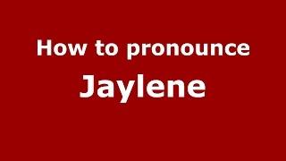 How to pronounce Jaylene (American English/US)  - PronounceNames.com