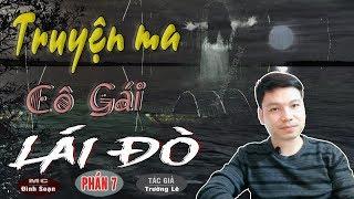 [PHẦN 7] SỢ LẮM CÔ GÁI LÁI ĐÒ - Truyện Ma Có Thật Ở Việt Nam TG Trường Lê