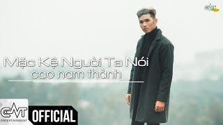 Mặc Kệ Người Ta Nói - Cao Nam Thành (Official Lyric)