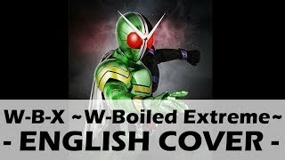 W-B-X ~W-Boiled Extreme~ (English Cover) - Kamen Rider W Opening
